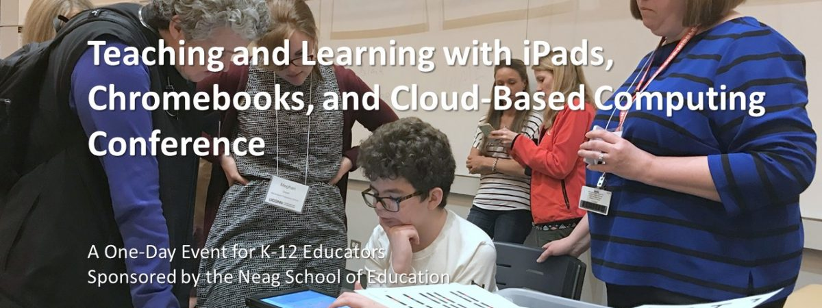 Teaching and Learning With iPads, Chromebooks, & Cloud-Based Computing Conference. A one-day event for K-12 Educators